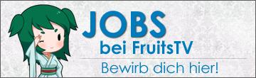 Bewirb dich noch heute bei FruitsTV